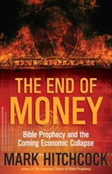 End of Money, The: Bible Prophecy and the Coming Economic Collapse - eBook