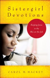 Sistergirl Devotions: Keeping Jesus in the Mix on the Job - eBook