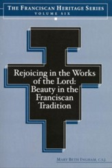 Rejoicing in the Works of the Lord: Beauty in the Franciscan Tradition - eBook