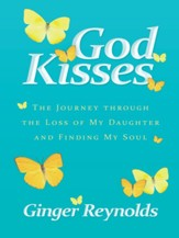 God Kisses: The Journey Through The Loss Of My Daughter And Finding My Soul - eBook