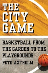 The City Game: Basketball from the Garden to the Playgrounds - eBook