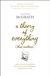 A Theory of Everything (That Matters): A Brief Guide to Einstein, Relativity, and His Surprising Thoughts on God, hardcover