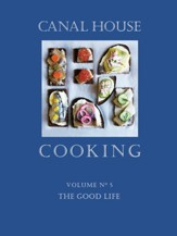 Canal House Cooking Volume N 5: The Good Life - eBook