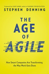 Age of Agile: How Smart Companies Are Transforming the Way Work Gets Done