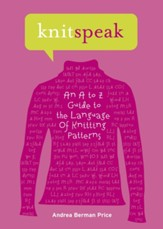 Knitspeak: An A to Z Guide to the Language of Knitting Patterns - eBook