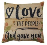 Love the People God Gave You Pillow