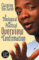 Claiming the Name: A Theological and Practical Overview of Confirmation - eBook