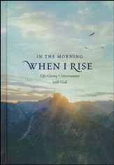In the Morning When I Rise: Life-Giving Conversations with God