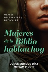 Mujeres de la Biblia hablan hoy: Reales, relevantes y radicales, Women of the Bible Speak Today