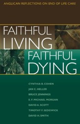 Faithful Living, Faithful Dying: Anglican Reflections on End of Life Care - eBook