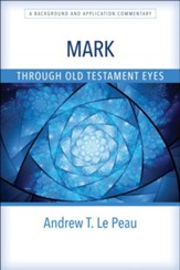 Mark Through Old Testament Eyes: A Background and Application Commentary