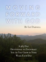 Moving Forward with God: A 365 Day Devotional to  Encourage You as You Grow in Your Walk Each Day