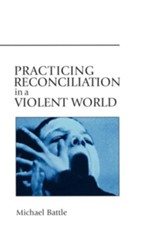 Practicing Reconciliation in a Violent World - eBook