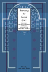 Searching for Sacred Space: Essays on Architecture and Liturgical Design in the Episcopal Church - eBook