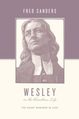 Wesley on the Christian Life: The Heart Renewed in Love - eBook