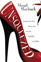 Unsqueezed: Springing Free from Skinny Jeans, Nose Jobs, Highlights and Stilettos - eBook