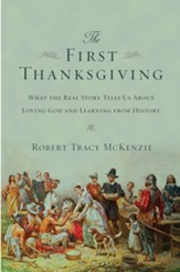 The First Thanksgiving: What the Real Story Tells Us About Loving God and Learning from History - eBook