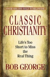 Classic Christianity: Life's Too Short to Miss the Real Thing - eBook