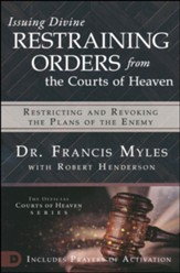 Issuing Divine Restraining Orders from Courts of Heaven: Restricting and Revoking the Plans of the Enemy