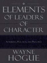 Elements of Leaders of Character: Attributes, Practices, and Principles - eBook