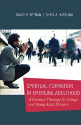 Spiritual Formation in Emerging Adulthood: A Practical Theology for College and Young Adult Ministry - eBook