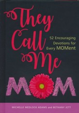 They Call Me Mom: 52 Encouraging Devotions for Every Moment