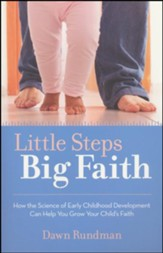 Little Steps, Big Faith: How the Science of Early Childhood Development Can Help You Grow Your Child's Faith
