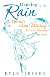 Dancing in the Rain: Life Isn't About Waiting for the Storms to Pass - eBook