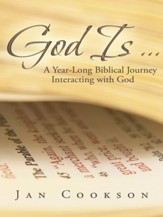 God Is: A Year-Long Biblical Journey Interacting with God - eBook