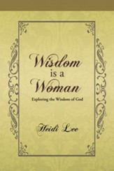 Wisdom is a Woman: Exploring the Wisdom of God - eBook