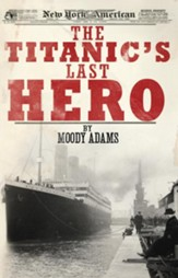 The Titanic's Last Hero: A Startling True Story That Can Change Your Life Forever - eBook