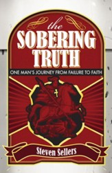 The Sobering Truth: One Man's Journey from Failure to Faith - eBook