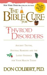 The Bible Cure for Thyroid Disorders: Ancient Truths, Natural Remedies and the Latest Findings for Your Health Today - eBook