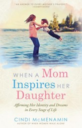 When a Mom Inspires Her Daughter: Affirming Her Identity and Dreams in Every Stage of Life - eBook