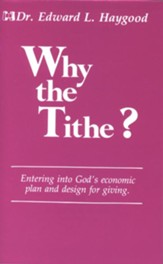 Why the Tithe?: Entering Into God's Economic Plan and Design for Giving - eBook