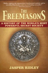 The Freemasons: A History of the World's Most Powerful Secret Society