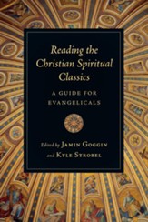 Reading the Christian Spiritual Classics: A Guide for Evangelicals - eBook