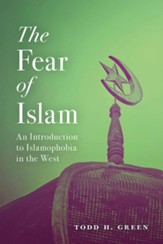 The Fear of Islam, Second Edition: An Introduction to Islamophobia in the West, Second Edition