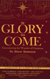 The Glory Has Come: Encountering the Wonder of Christmas-An Advent Devotional