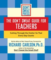 The Don't Sweat Guide for Teachers: Cutting Through the Clutter so that Every Day Counts - eBook