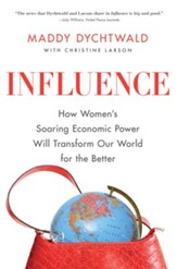 Influence: How Women's Soaring Economic Power Will Transform Our World for the Better - eBook