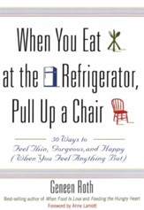 When You Eat at the Refrigerator, Pull Up a Chair: 50 Ways to Feel Thin, Gorgeous, and Happy (When You Feel Anything But) - eBook