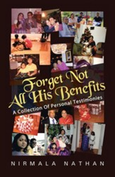 Forget Not All His Benefits: A Collection Of Personal Testimonies - eBook