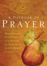 A Daybook of Prayer: Meditations, Scriptures and Prayers to Draw Near to the Heart of God - eBook