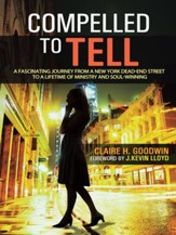 Compelled to Tell: A Fascinating Journey from a New York Dead-End Street to a Lifetime of Ministry and Soul-Winning - eBook