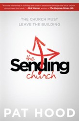 The Sending Church: The Church Must Leave the Building - eBook