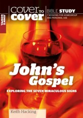 John's Gospel: Exploring the Seven Miraculous Signs  (Cover to Cover Bible Study Guides)