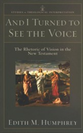 And I Turned to See the Voice (Studies in Theological Interpretation): The Rhetoric of Vision in the New Testament - eBook