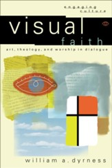 Visual Faith (Engaging Culture): Art, Theology, and Worship in Dialogue - eBook