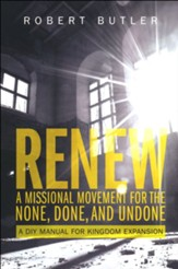 Renew: A Missional Movement for the None, Done and Undone